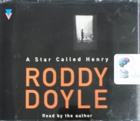A Star Called Henry written by Roddy Doyle performed by Roddy Doyle on CD (Abridged)