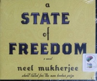 A State of Freedom written by Neel Mukherjee performed by Sartaj Gerewal on CD (Unabridged)