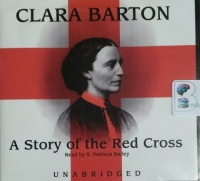 A Story of the Red Cross written by Clara Barton performed by S. Patricia Bailey on CD (Unabridged)