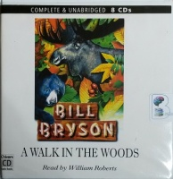 A Walk in the Woods written by Bill Bryson performed by William Roberts on CD (Unabridged)