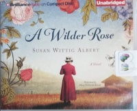 A Wilder Rose written by Susan Wittig Albert performed by Mary Robinette Kowal on CD (Unabridged)