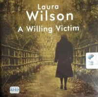 A Willing Victim written by Laura Wilson performed by Sean Barrett on CD (Unabridged)