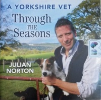 A Yorkshire Vet - Through the Seasons written by Julian Norton performed by Gordon Griffin on Audio CD (Unabridged)