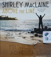Above the Line - My Wild Oats Adventure written by Shirley MacLaine performed by Shirley MacLaine on CD (Unabridged)