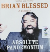Absolute Pandemonium written by Brian Blessed performed by Brian Blessed on CD (Unabridged)