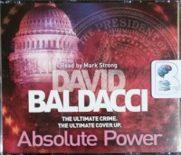 Absolute Power - The Ultimate Crime the Ultimate Cover Up written by David Baldacci performed by Mark Strong on CD (Abridged)