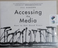 Accessing the Media - How to Get Good Press written by Jill Osborn performed by Teri Schnaubelt on CD (Unabridged)