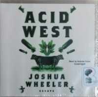 Acid West - Essays written by Joshua Wheeler performed by Andrew Eiden on CD (Unabridged)