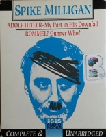 Adolf Hitler: My Part in His Downfall and Rommel? Gunner Who? written by Spike Milligan performed by Spike Milligan on Cassette (Unabridged)