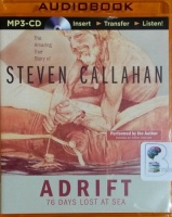 Adrift - 76 Days Lost at Sea written by Steven Callahan performed by Steven Callahan on MP3 CD (Unabridged)