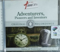 Adventurers, Pioneers and Inventors written by Various 20th Century Adventurers and Pioneers performed by Thomas Edison, Albert Einstein, Francis Crick and Various Famous Adventurers on CD (Abridged)