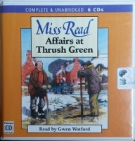 Affairs at Thrush Green written by Mrs Dora Saint as Miss Read performed by Gwen Watford on CD (Unabridged)