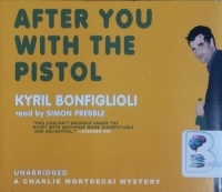 After You With the Pistol - Book 3 of Charlie Mortdecai Mysteries written by Kyril Bonfiglioli performed by Simon Prebble on CD (Unabridged)