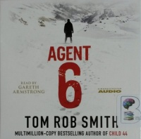 Agent 6 written by Tom Rob Smith performed by Gareth Armstrong on CD (Unabridged)