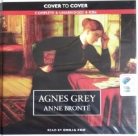 Agnes Grey written by Anne Bronte performed by Emilia Fox on CD (Unabridged)