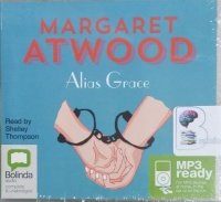 Alias Grace written by Margaret Atwood performed by Shelley Thompson on MP3 CD (Unabridged)