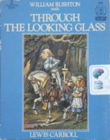 Alice Through the Looking Glass written by Lewis Carroll performed by William Rushton on Cassette (Abridged)