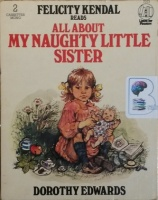 All About My Naughty Little Sister written by Dorothy Edwards performed by Felicity Kendall on Cassette (Abridged)