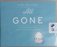 All Gone - A Memoir of My Mother's Dementia with Refreshments written by Alex Witchel performed by Alex Witchel on CD (Unabridged)