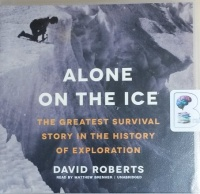 Alone on The Ice - The Greatest Survival Story in the History of Exploration written by David Roberts performed by Matthew Brenher on CD (Unabridged)