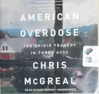 American Overdose - The Opioid Tragedy in Three Acts written by Chris McGreal performed by Dan Woren on CD (Unabridged)