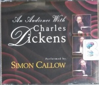 An Audience with Charles Dickens written by Charles Dickens and Simon Callow performed by Simon Callow on CD (Abridged)