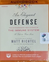An Elegant Defense - The Extraordinary New Science of the Immune System - A Tale of Four Lives written by Matt Richtel performed by Fred Sanders on MP3 CD (Unabridged)
