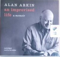 An Improvised Life written by Alan Arkin performed by Alan Arkin on CD (Unabridged)