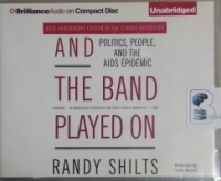 And the Band Played On - Politics, People and the AIDS Epidemic written by Randy Shilts performed by Victor Bevine on CD (Unabridged)