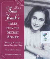 Anne Frank's Tales from the Secret Annex written by Anne Frank performed by Kathe Mazur on CD (Unabridged)