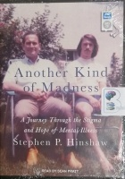Another Kind of Madness - A Journey Through the Stigma and Hope of Mental Illness written by Stepehen P. Hinshaw performed by Sean Pratt on MP3 CD (Unabridged)