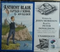 Anthony Blair - Captain of School by An Old Boy written by John Morrison performed by Peter Donaldson on CD (Unabridged)