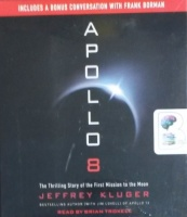 Apollo 8 - The Thrilling Story of the First Mission to the Moon written by Jeffrey Kluger performed by Brian Troxell on CD (Unabridged)