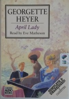 April Lady written by Georgette Heyer performed by Eve Matheson on Cassette (Unabridged)