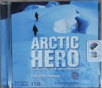 Arctic Hero - The Incredible Life of Matthew Henson written by Catherine Johnson performed by Gareth Armstrong on CD (Unabridged)