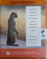 Are We Smart Enough to Know How Smart Animals Are? written by Frans De Waal performed by Sean Runnette on MP3 CD (Unabridged)
