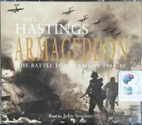 Armageddon - The Battle for Germany 1944-45 written by Max Hastings performed by John Sessions on CD (Abridged)