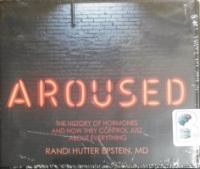 Aroused - The History of Hormones and How They Control Just About Everything written by Randi Hutter Epstein MD performed by Donna Postel on CD (Unabridged)