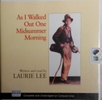 As I Walked Out One Midsummer Morning written by Laurie Lee performed by Laurie Lee on CD (Unabridged)