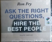 Ask The Right Questions, Hire The Right People - Fourth Edition written by Ron Fry performed by Patrick Lawlor on CD (Unabridged)