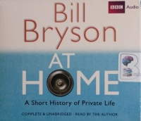 At Home - A Short History of Private Life written by Bill Bryson performed by Bill Bryson on CD (Unabridged)