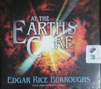 At The Earth's Core written by Edgar Rice Burroughs performed by James Slattery on CD (Unabridged)