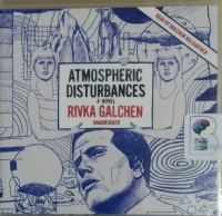 Atmospheric Disturbances written by Rivka Galchen performed by Malcolm Hillgartner on CD (Unabridged)