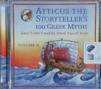 Atticus The Storyteller's 100 Greek Myths - Volume 2 written by Lucy Coats performed by Simon Russell Beale on CD (Unabridged)