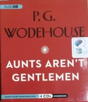 Aunts Aren't Gentlemen written by P.G. Wodehouse performed by Jonathan Cecil on CD (Unabridged)