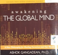 Awakening the Global Mind written by Ashok Gangadean PhD performed by Ashok Gangadean PhD on CD (Unabridged)