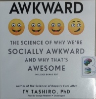 Awkward - The Science of Why We're Socially Awkward and Why That's Awesome written by Ty Tashiro, PhD performed by George Newbern on CD (Unabridged)