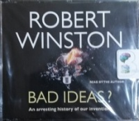 Bad Ideas? An Arresting History of Inventions written by Robert Winston performed by Robert Winston on CD (Abridged)