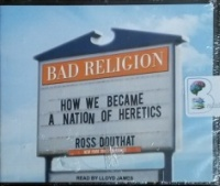 Bad Religion - How We Became A Nation of Heretics written by Ross Douthat performed by Lloyd James on CD (Unabridged)