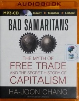 Bad Samaritans - The Myth of Free Trade and the Secret History of Capitalism written by Ha-Joon Chang performed by Jim Bond on MP3 CD (Unabridged)